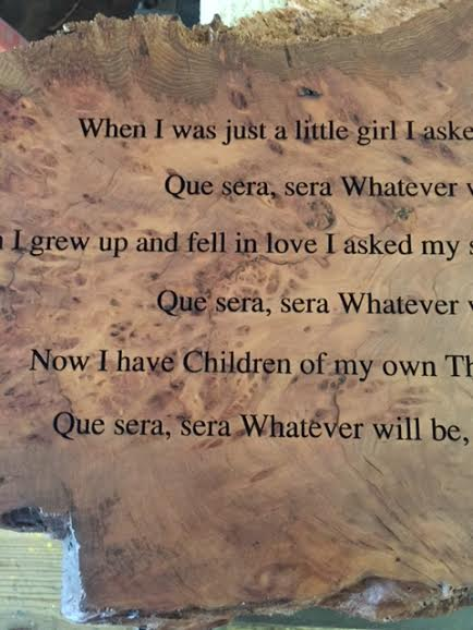 Que Sera, Sera Wooden Slab Sign Detail